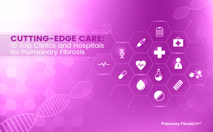 Cutting Edge Care 10 Top Clinics and Hospitals for Pulmonary Fibrosis