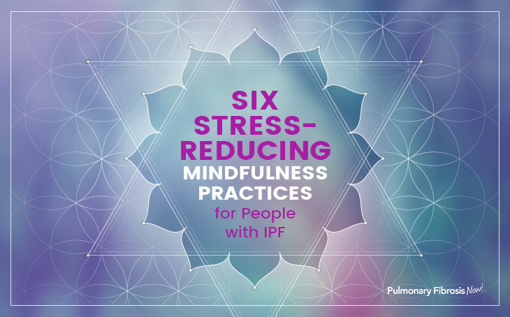 6 Stress-Reducing Mindfulness Practices for People with IPF